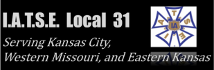 IATSE Local 31, Kansas City,<br />Western Missouri <br />and Eastern Kansas